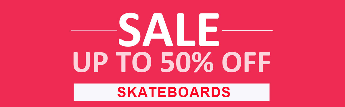 Skateboard sale up to 50% off
